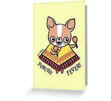 Poncho Fever Chihuahua Greeting Card
