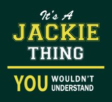 It's A JACKIE thing, you wouldn't understand !! by satro