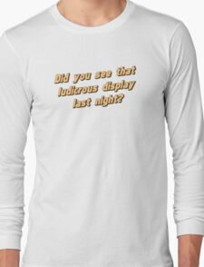 Did You See That Ludicrous Display Last Night? Long Sleeve T-Shirt