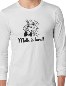 Math is Hard Long Sleeve T-Shirt