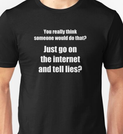 Who Spreads Lies on the Internet? Unisex T-Shirt