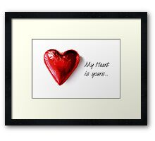 """My heart is yours..."" Framed Print"