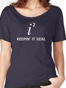 Keepin' It Real Women's Relaxed Fit T-Shirt