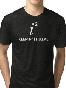 Keepin' It Real Tri-blend T-Shirt