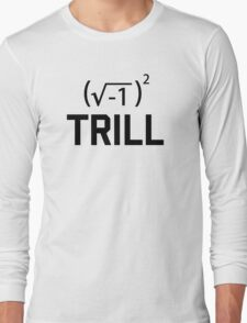 Real Numbers are Trill Long Sleeve T-Shirt