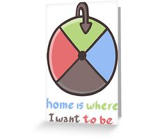Home is where i want to be Greeting Card