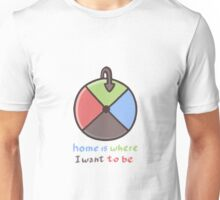 Home is where i want to be Unisex T-Shirt