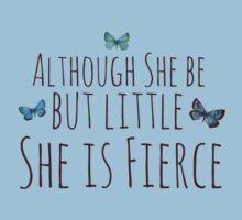 Though she be but little she is fierce  Kids Tee