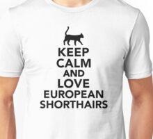 Keep calm and love European Shorthairs Unisex T-Shirt
