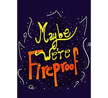 Maybe We're Fireproof Photographic Print