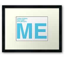 I Take Orders From Just One Person: ME. Framed Print