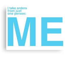 I Take Orders From Just One Person: ME. Canvas Print