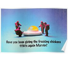 Have you been feeding the chickens again Marvin? Poster