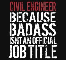 Hilarious 'Civil Engineer because Badass Isn't an Official Job Title' Tshirt, Accessories and Gifts by Albany Retro