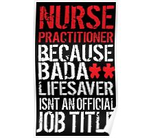 Excellent 'Nurse Practitioner because Badass Lifesaver Isn't an Official Job Title' Tshirt, Accessories and Gifts Poster