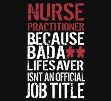Excellent 'Nurse Practitioner because Badass Lifesaver Isn't an Official Job Title' Tshirt, Accessories and Gifts by Albany Retro