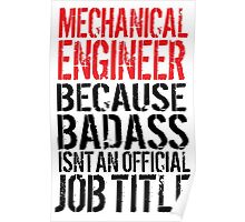 Hilarious 'Mechanical Engineer because Badass Isn't an Official Job Title' Tshirt, Accessories and Gifts Poster