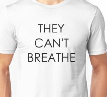 They Can't Breathe Unisex T-Shirt