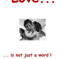 Love...is not just a word ! ! ! by Christian  Zammit