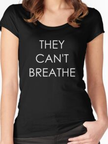 They Can't Breathe Women's Fitted Scoop T-Shirt