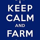 KEEP CALM and FARM ON by Cowabunga