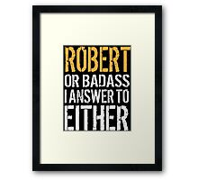Hilarious 'Robert or Badass, I answer to Both' Comedy T-Shirt and Accessories Framed Print
