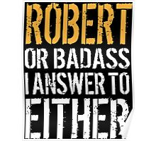 Hilarious 'Robert or Badass, I answer to Both' Comedy T-Shirt and Accessories Poster