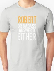 Hilarious 'Robert or Badass, I answer to Both' Comedy T-Shirt and Accessories T-Shirt