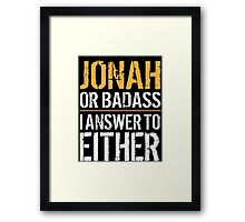 Hilarious 'Jonah or Badass, I answer to Both' Comedy T-Shirt and Accessories Framed Print