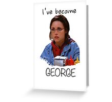 Elaine - I've Become George (dark) Greeting Card