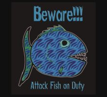 Beware!!!  Attack Fish on Duty by Ryan Houston