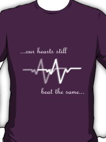 Our Hearts Still Beat the Same T-Shirt