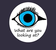 What are you looking at? Unisex T-Shirt