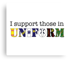 I Support Those In Uniform Canvas Print