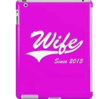 Wife Since 2013 iPad Case/Skin