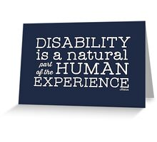 Disability is a natural part of the human experience Greeting Card