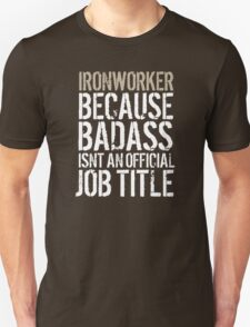 Fun 'Ironworker because Badass Isn't an Official Job Title' Tshirt, Accessories and Gifts T-Shirt
