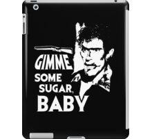 Evil Dead - Ash - Gimme Some Sugar, Baby iPad Case/Skin