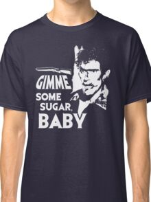 Evil Dead - Ash - Gimme Some Sugar, Baby Classic T-Shirt