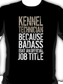 Cool 'Kennel Technician because Badass Isn't an Official Job Title' Tshirt, Accessories and Gifts T-Shirt