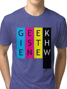 Geek is the new... Tri-blend T-Shirt