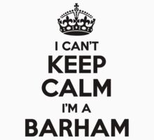I cant keep calm Im a BARHAM by icant