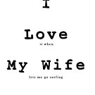I love my wife by Dave  Gosling Designs