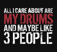Limited Edition 'All I Care About Are My Drums and Maybe Like 3 People' Funny T-Shirt by Albany Retro
