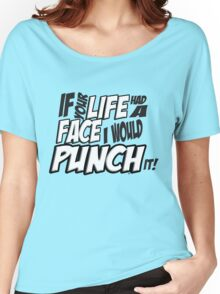 Scott Pilgrim Vs the World If your life had a face I would punch it! version 3 Women's Relaxed Fit T-Shirt