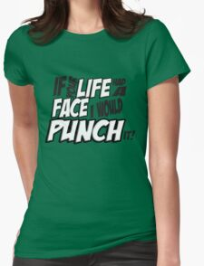 Scott Pilgrim Vs the World If your life had a face I would punch it! version 3 Womens Fitted T-Shirt