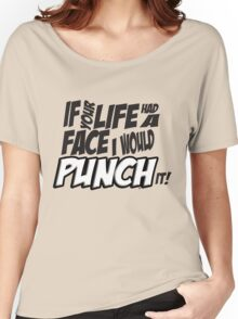 Scott Pilgrim Vs the World If your life had a face I would punch it! Women's Relaxed Fit T-Shirt