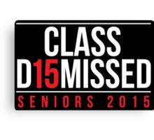 Cool 'Class D15missed (2015) Seniors 2015' T-Shirt Canvas Print