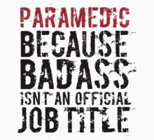 Humorous 'Paramedic because Badass Isn't an Official Job Title' Tshirt, Accessories and Gifts by Albany Retro