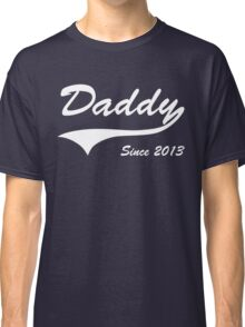 Daddy Since 2013 Classic T-Shirt